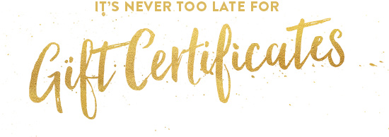 It's never too late for Gift Certificates!