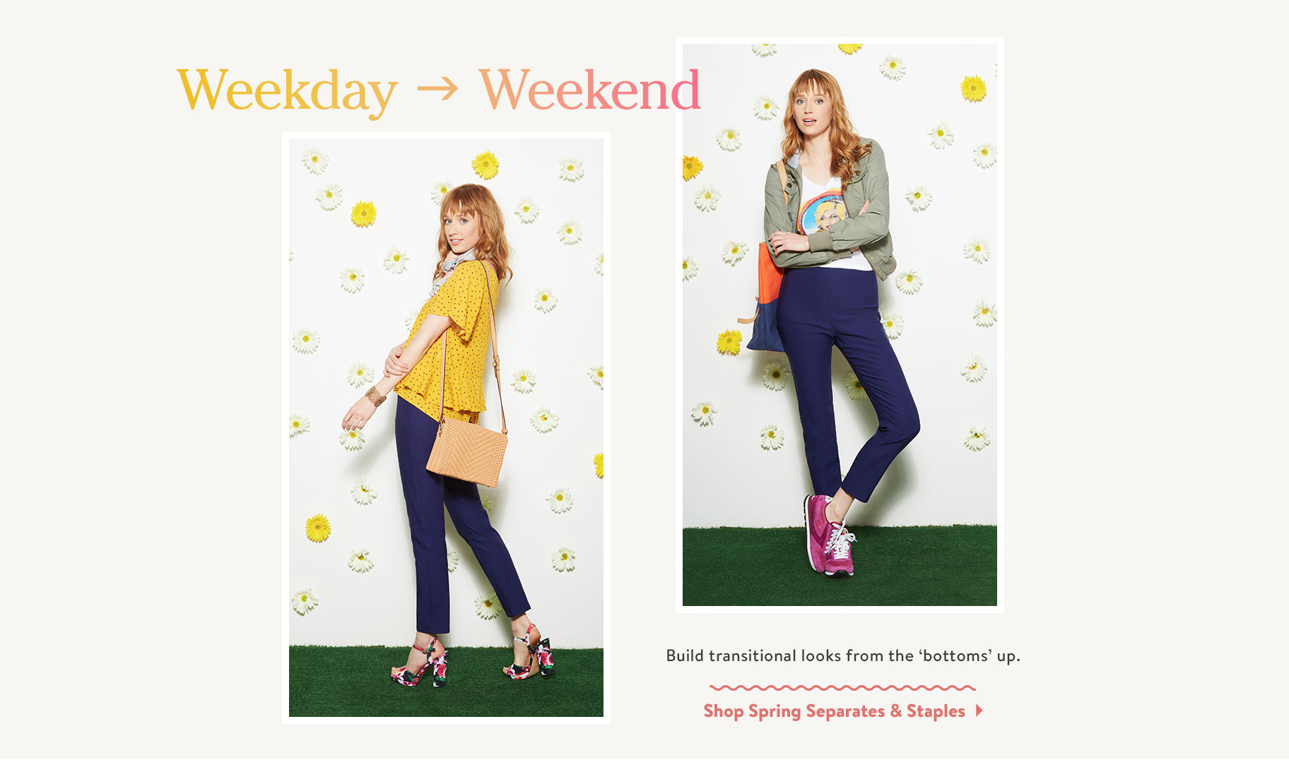 Weekday to Weekend. Build transittional looks from the 'bottoms' up. Shop Spring Separates & Staples.
