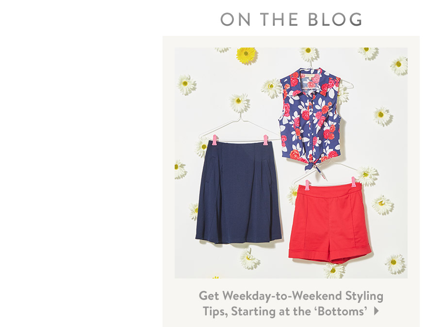 On the Blog. Get Weekday-to-Weekend Styling Tips, Starting at the 'Bottoms'