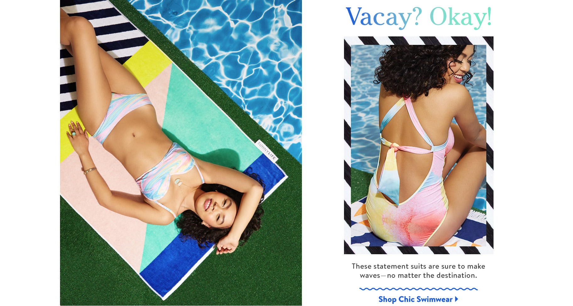 Vacay? Okay! Tehse statement suits are sure to make waves-no matter the destination. Shop Chic Swimwear.