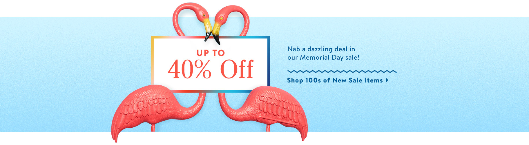 Up to 40% Off. Nab a dazzling deal in our Memorial Day Sale! Shop 100s of New Sale Items.