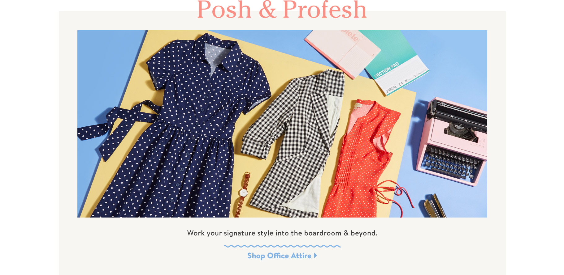 Posh & Profesh. Work your signature style into the boardroom & beyond. Shop Office Attire.