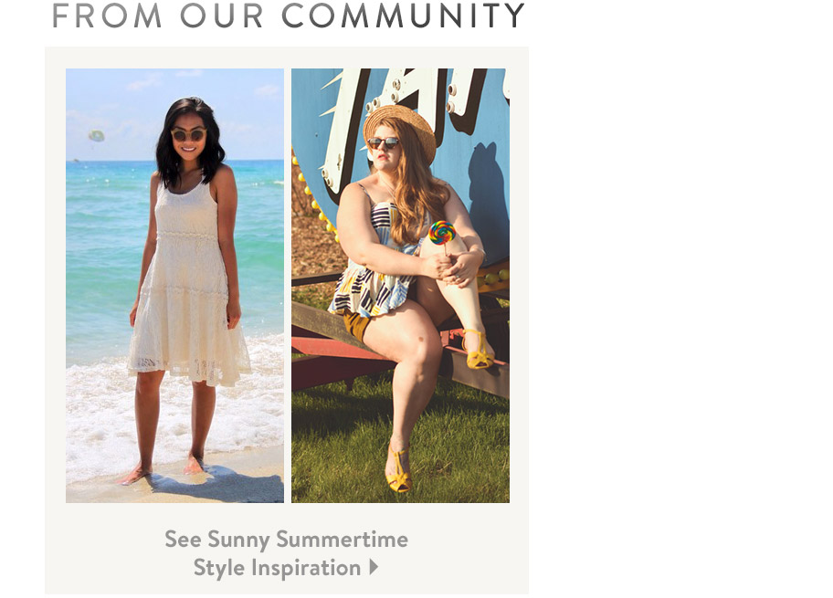 From Our Community. See Sunny Summertime Style Inspiration.