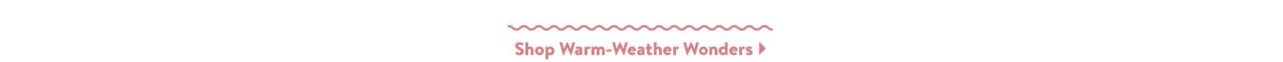 Shop Warm-Weather Wonders.