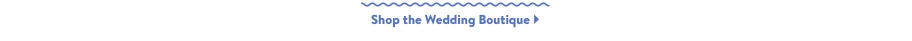 Shop the Wedding Boutique.