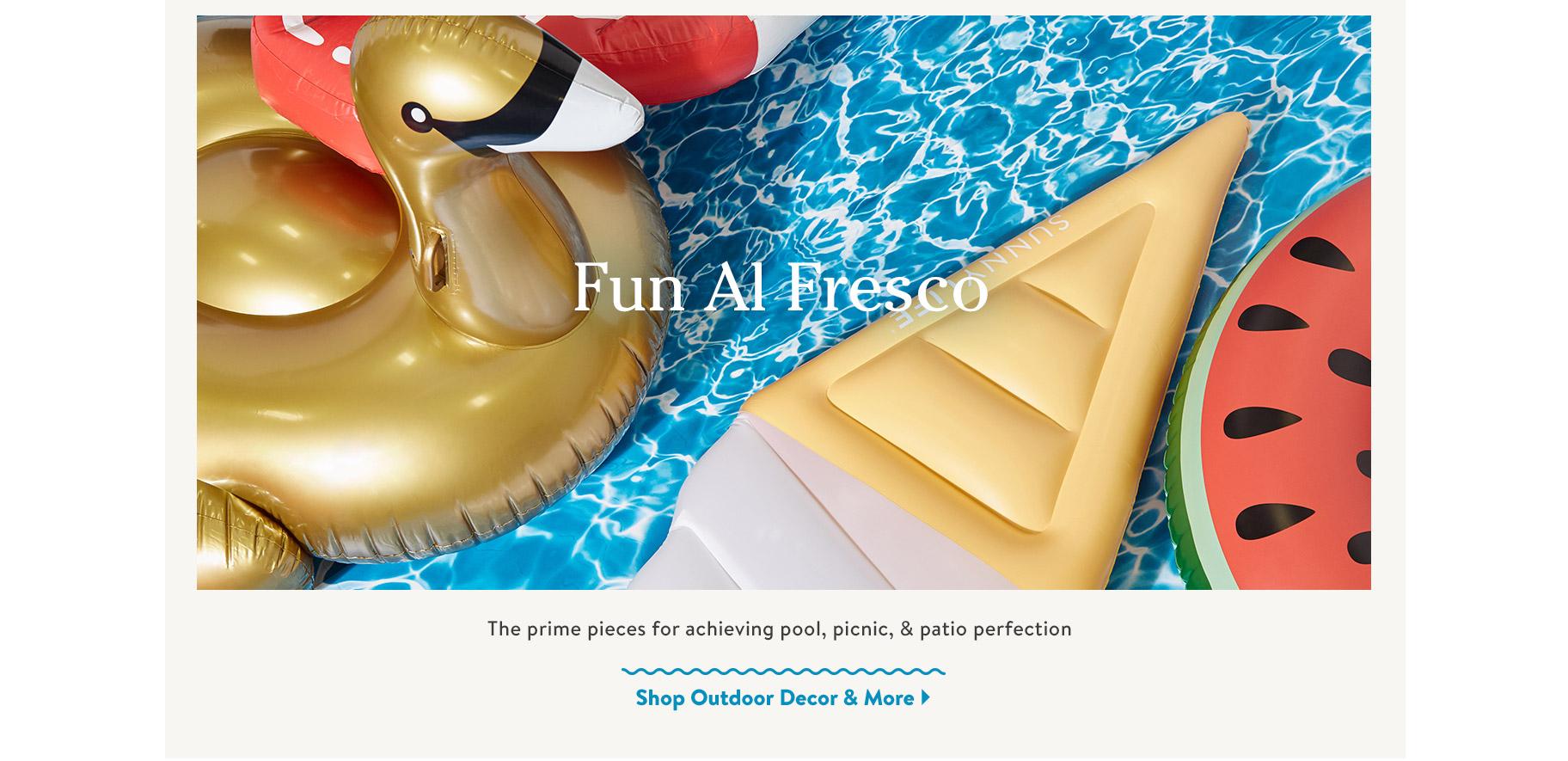 Fun Al Fresco. The prime pieces for achieving pool, picnic, & patio perfection. Shop Outdoor Decor & More