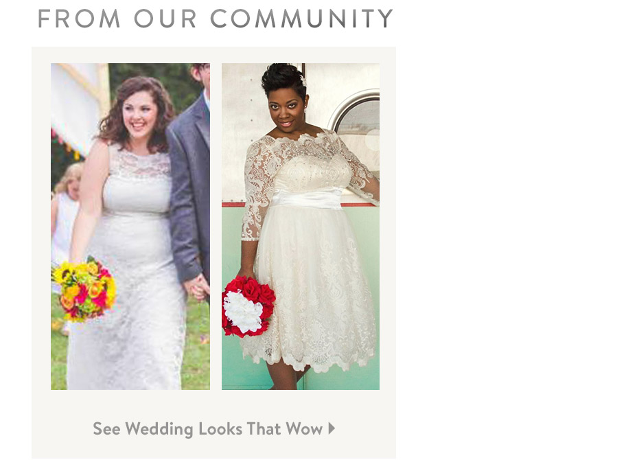 From Our Community. See Wedding Looks That Wow.