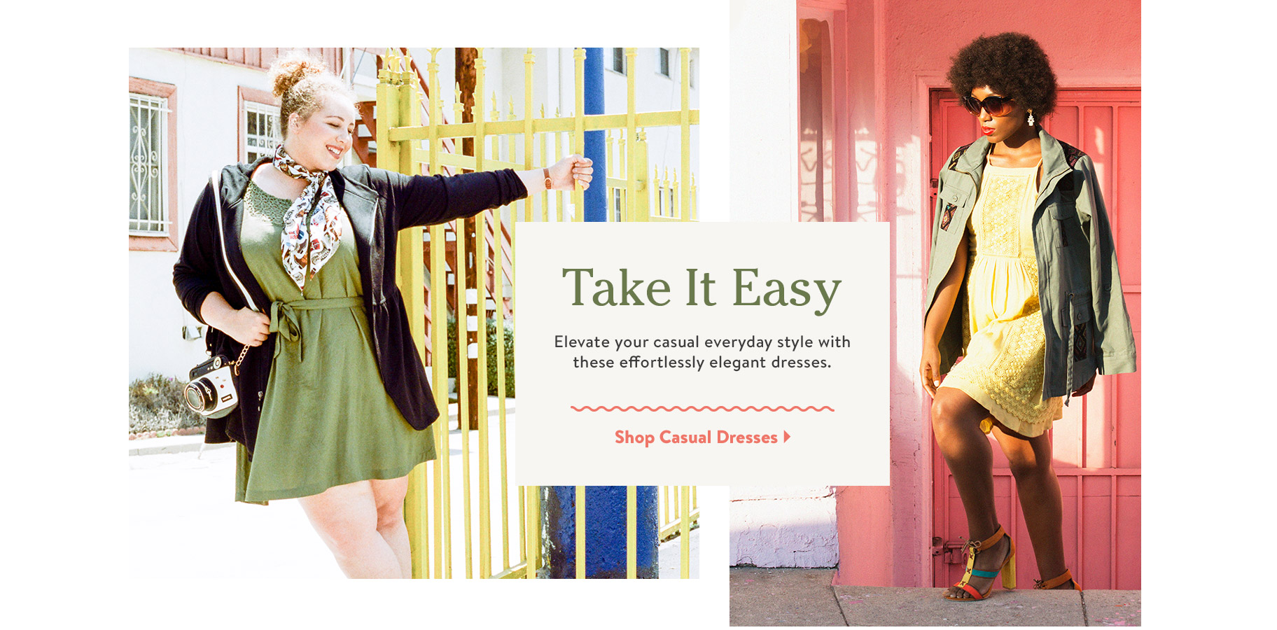 Take It Easy. Elevate your casual everyday style with these effortlessly elegant dresses. Shop Casual Dresses.