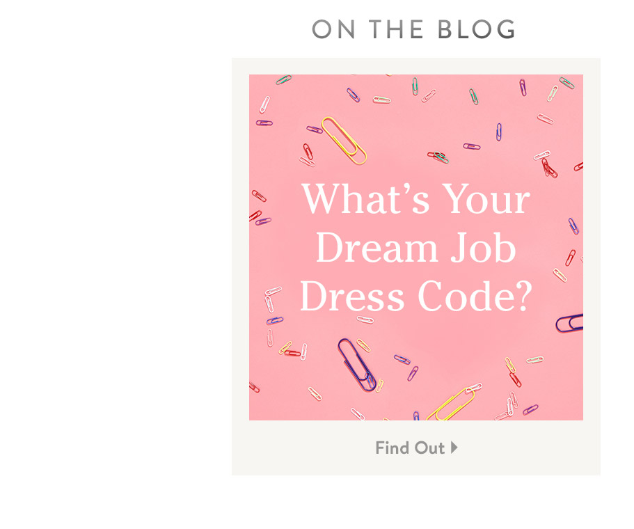 On the Blog. What's Your Dream Job Dress Code? Find Out.