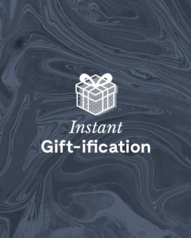 Instant Gift-ification.