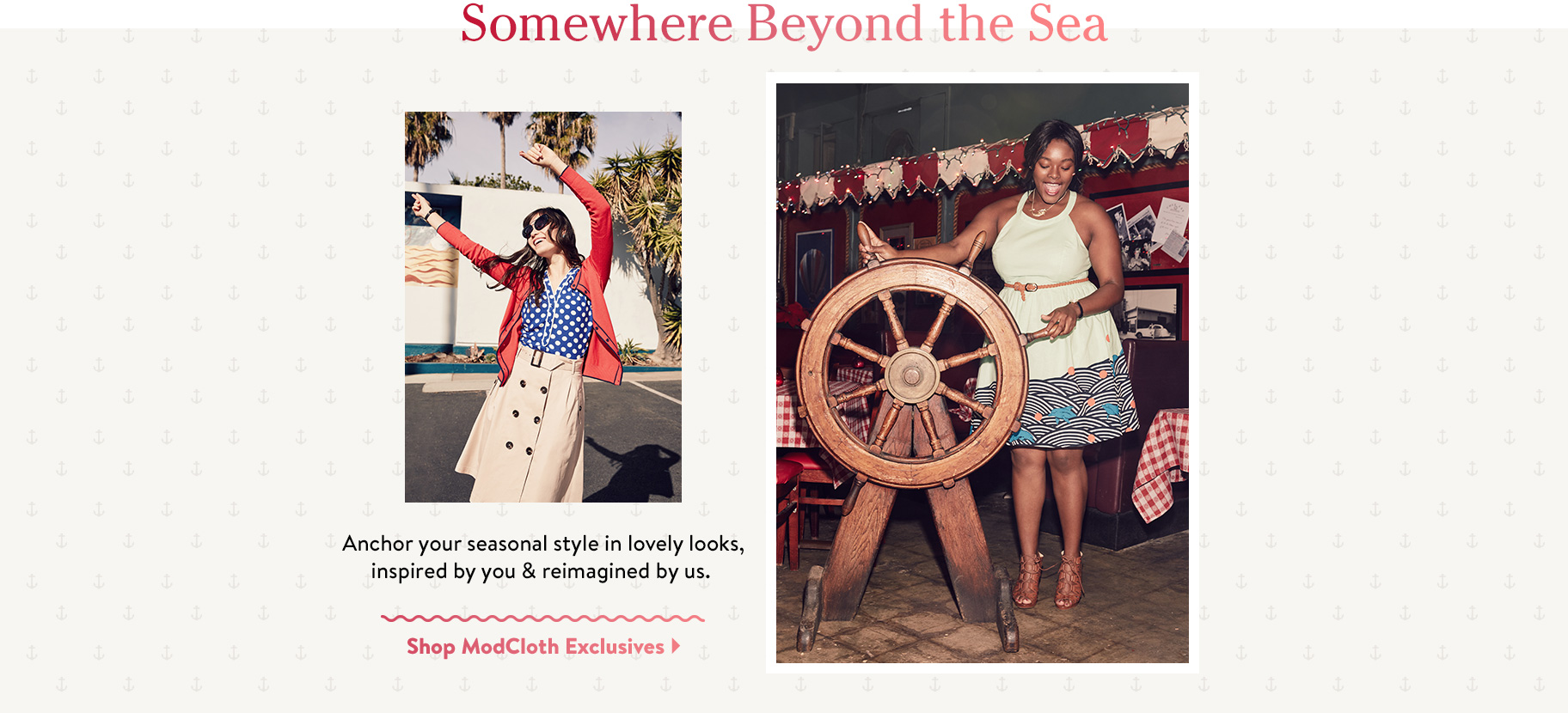 Somewhere Beyond the Sea. Anchor your seasonal style in lovely looks, inspired by you & reimagined by us. Shop ModCloth Exclusives.