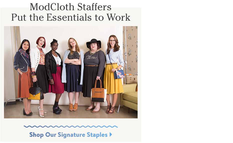 ModCloth Staffers Put the Essentials to Work. Shop Our Signature Staples.