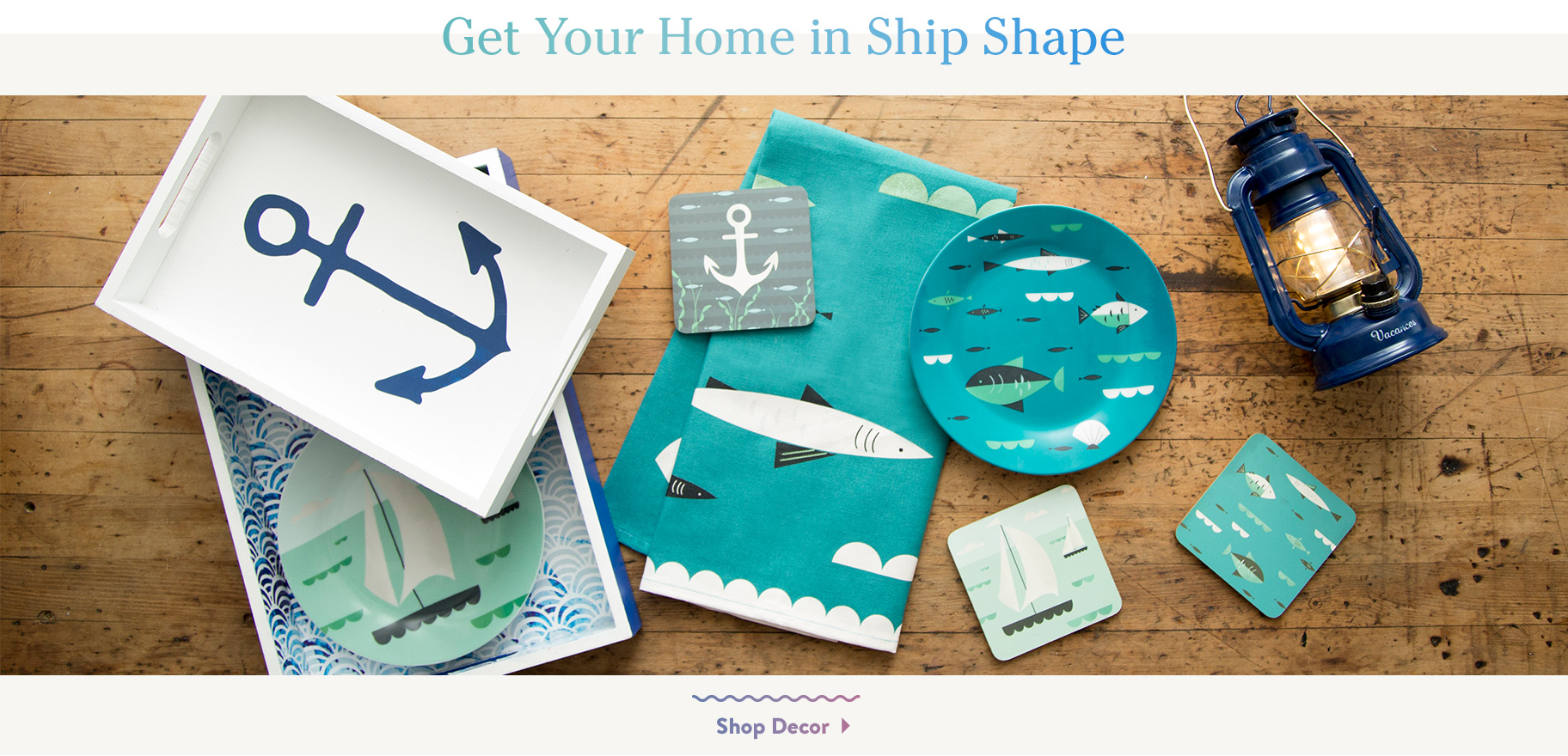 Get Your Home in Ship Shape. Shop Decor.