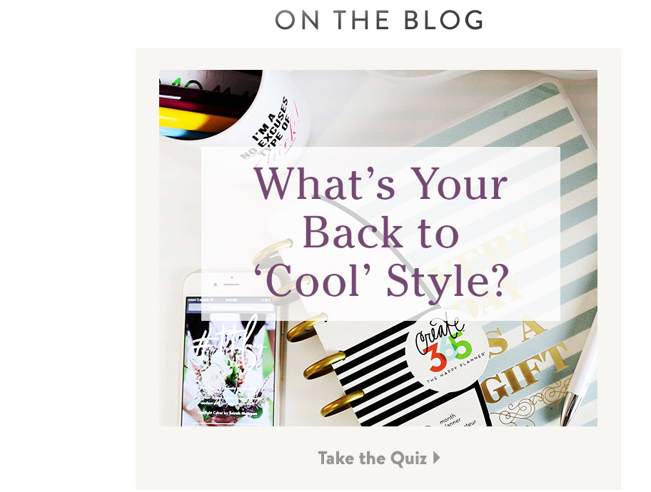 On the Blog. What's Your Back to 'Cool' Style? Take Our Quiz.