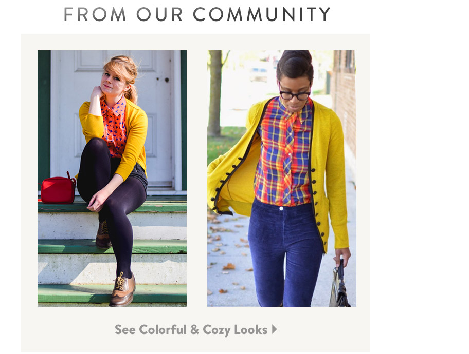 From Our Community. See Colorful & Cozy Looks.