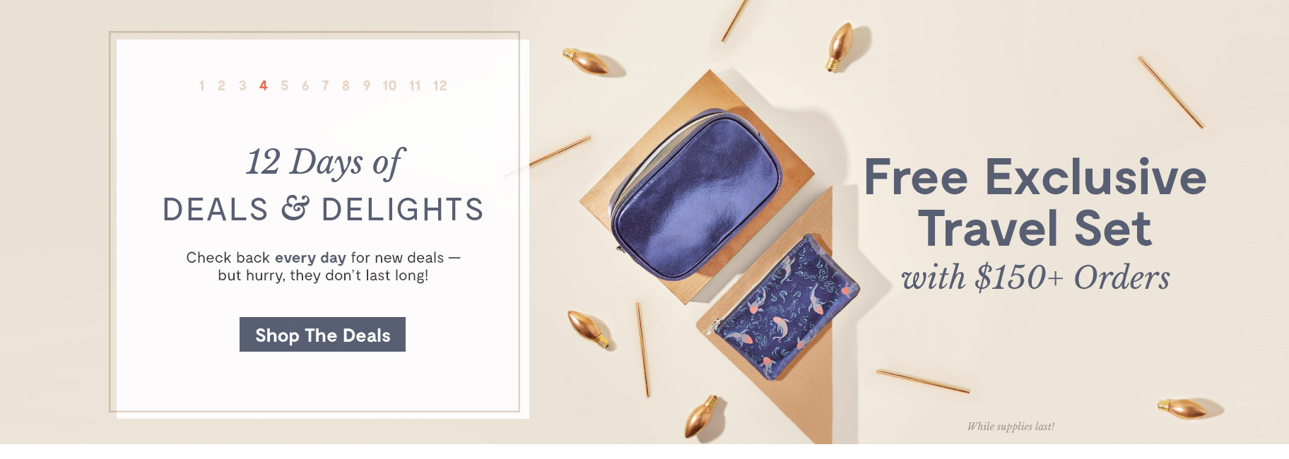 12 Days of Deals & Delights. Day 4 Free Exclusive Travel Set with $150+ Orders. Shop the Deals.