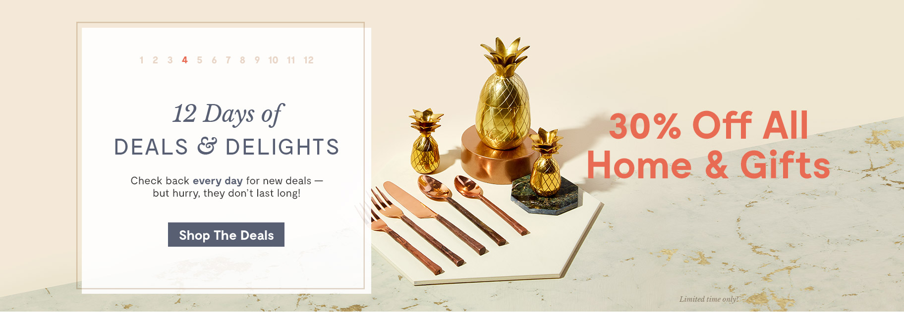 12 Days of Deals & Delights. Day 4 30% Off All Home & Gifts. Shop the Deals.