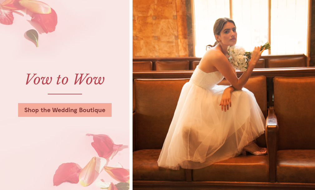 Vow to Wow.  Shop the Wedding Boutique.