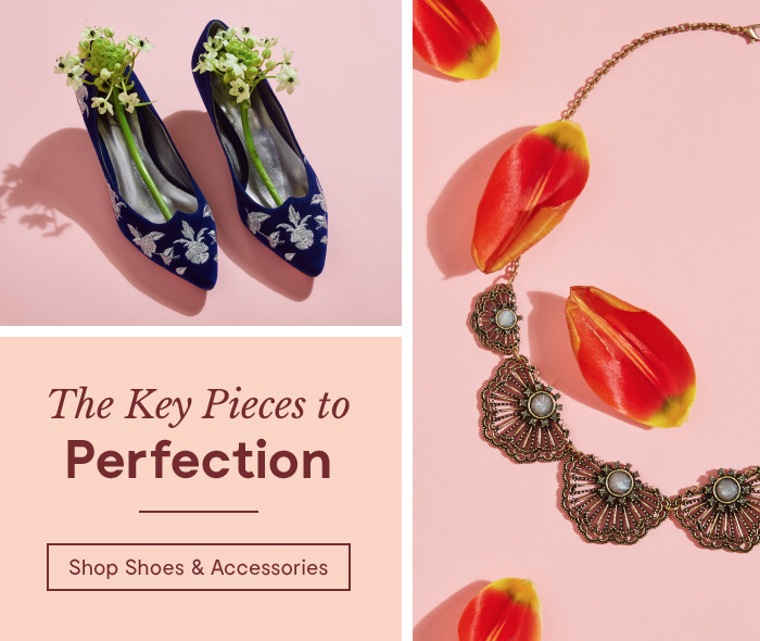 The Key Pieces to Perfection. Shop Shoes & Accessories.