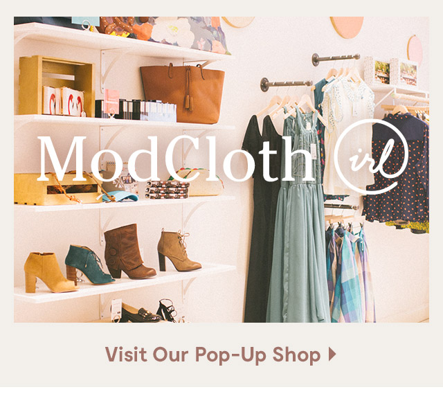 ModCloth IRL. Visit Our Pop-Up Shop.