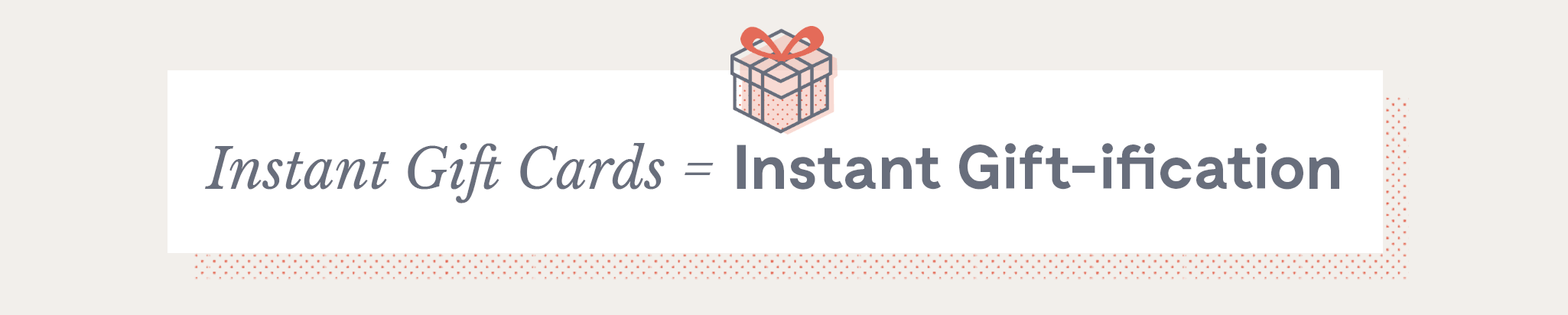 Instant Gift Cards = Instant Gift-ification