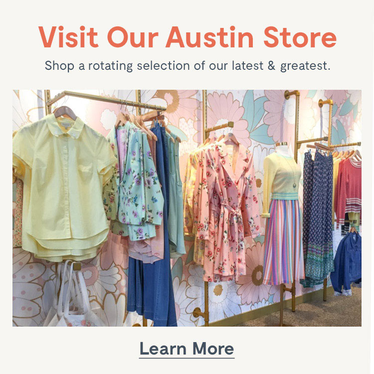 Visit Our Austin Store. Shop a rotating selection of our latest & greatest. Learn More.